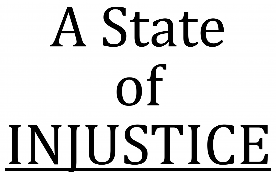 A State of Injustice will never prevail!